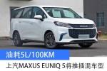 上汽MAXUS EUNIQ 5将推出插混车型 油耗5L/100km